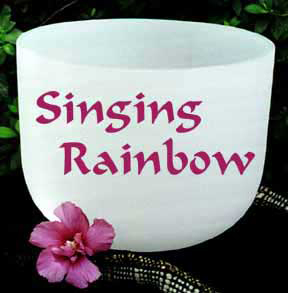 Singing Rainbow, Disover the Sound of Quartz Crystal Bowls
